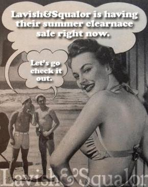 LAVISH&SQUALOR'S 4 WEEK SUMMER CLEARANCE SALE IS ON NOW !!!!!!